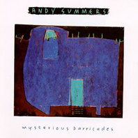 Andy Summers : Mysterious Barricades
