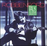 Robben Ford : Talk to Your Daughter